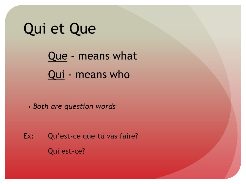 Qui et Que When qui is the subject, inversion form for questions can NOT be used, and either qui or qui est-ce qui can be used Ex:Qui veut le faire.