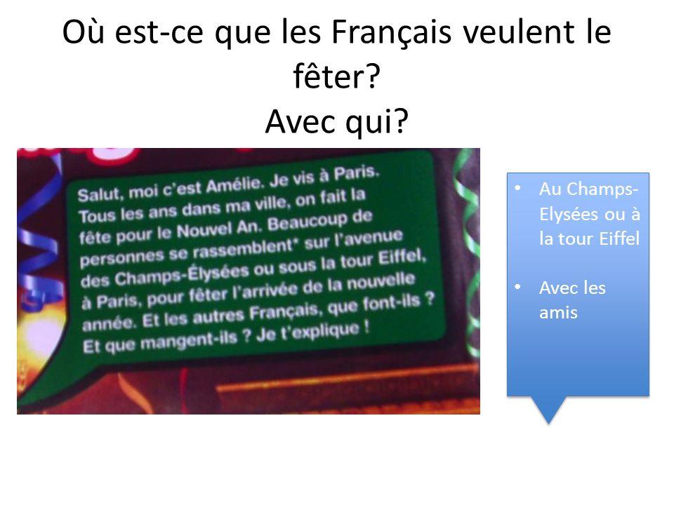 Où est-ce que les Français veulent le fêter? Avec qui? Au Champs- Elysées ou à la tour Eiffel Avec les amis Au Champs- Elysées ou à la tour Eiffel Ave