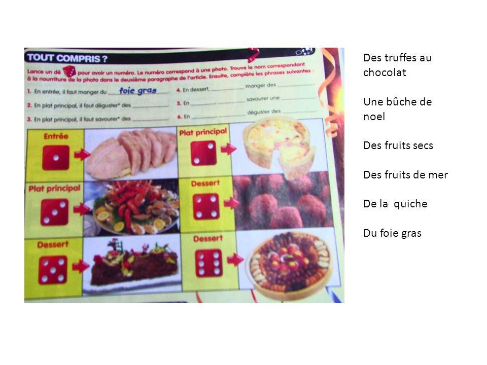 Des truffes au chocolat Une bûche de noel Des fruits secs Des fruits de mer De la quiche Du foie gras