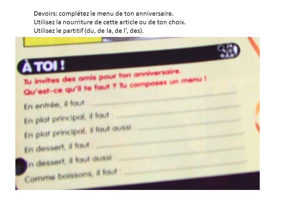 Devoirs: complétez le menu de ton anniversaire. Utilisez la nourriture de cette article ou de ton choix. Utilisez le partitif (du, de la, de l, des).