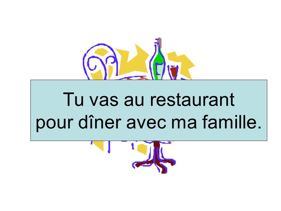 Tu vas au restaurant pour dîner avec ma famille.