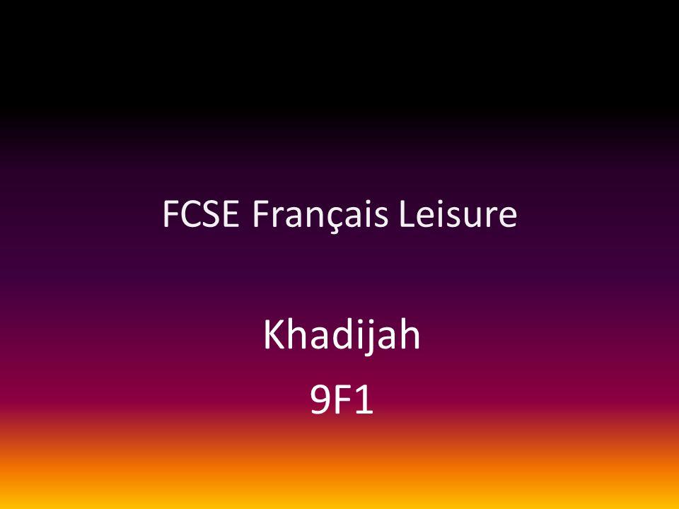 FCSE Français Leisure Khadijah 9F1