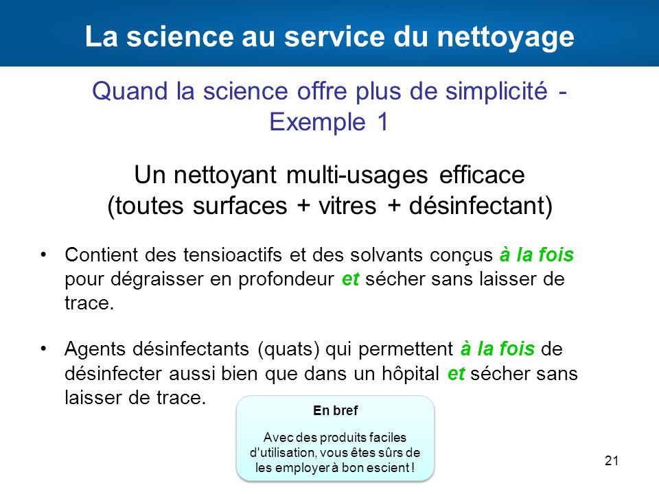 La science au service du nettoyage Quand la science offre plus de simplicité - Exemple 1 Un nettoyant multi-usages efficace (toutes surfaces + vitres