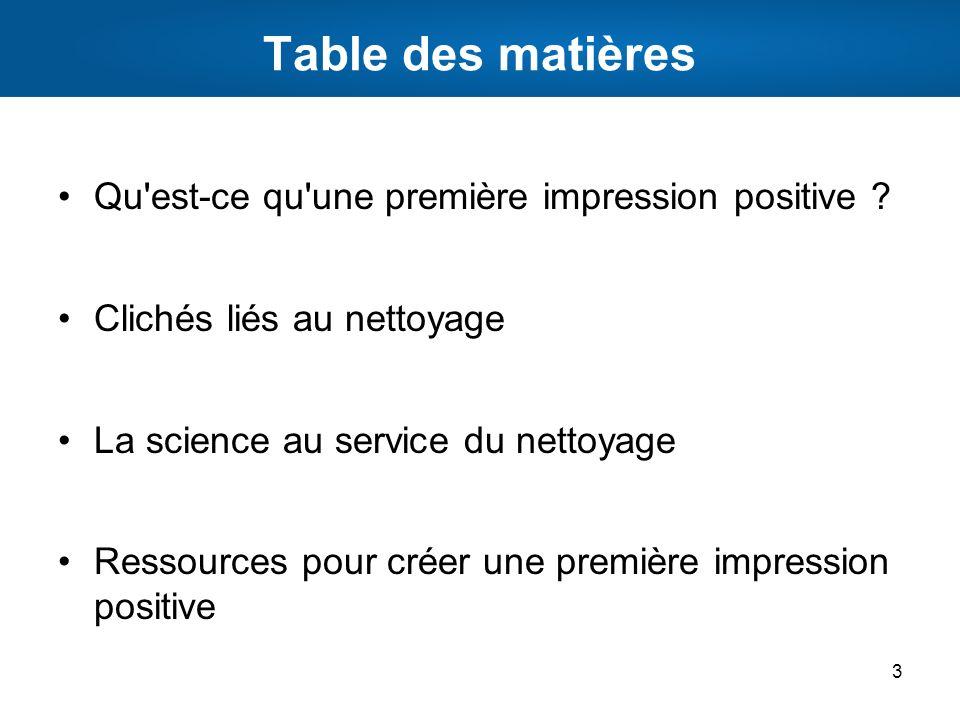 Table des matières Qu'est-ce qu'une première impression positive ? Clichés liés au nettoyage La science au service du nettoyage Ressources pour créer