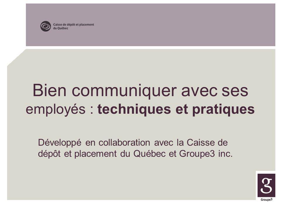Bien communiquer avec ses employés : techniques et pratiques Développé en collaboration avec la Caisse de dépôt et placement du Québec et Groupe3 inc.
