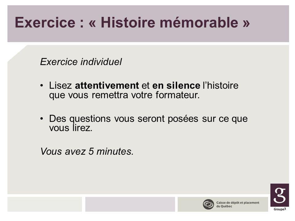 Exercice : « Histoire mémorable » Exercice individuel Lisez attentivement et en silence lhistoire que vous remettra votre formateur. Des questions vou