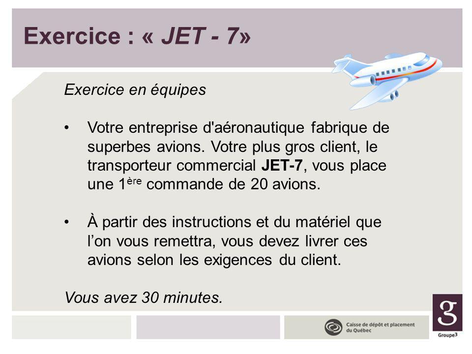 Exercice : « JET - 7» Exercice en équipes Votre entreprise d'aéronautique fabrique de superbes avions. Votre plus gros client, le transporteur commerc