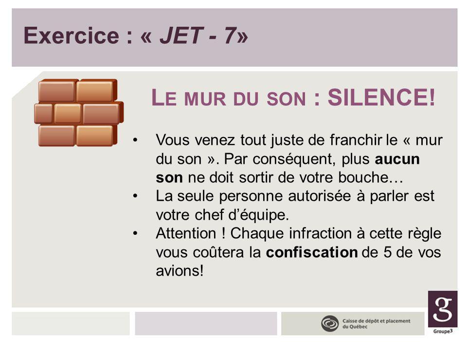 Exercice : « JET - 7» L E MUR DU SON : SILENCE! Vous venez tout juste de franchir le « mur du son ». Par conséquent, plus aucun son ne doit sortir de