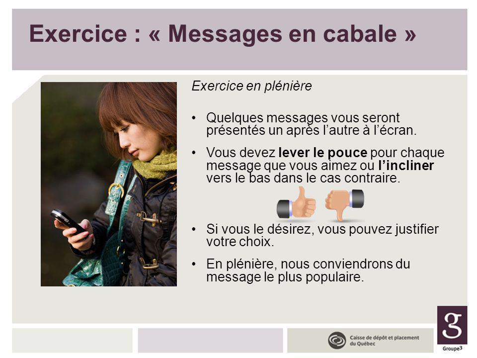 Exercice : « Messages en cabale » Exercice en plénière Quelques messages vous seront présentés un après lautre à lécran. Vous devez lever le pouce pou