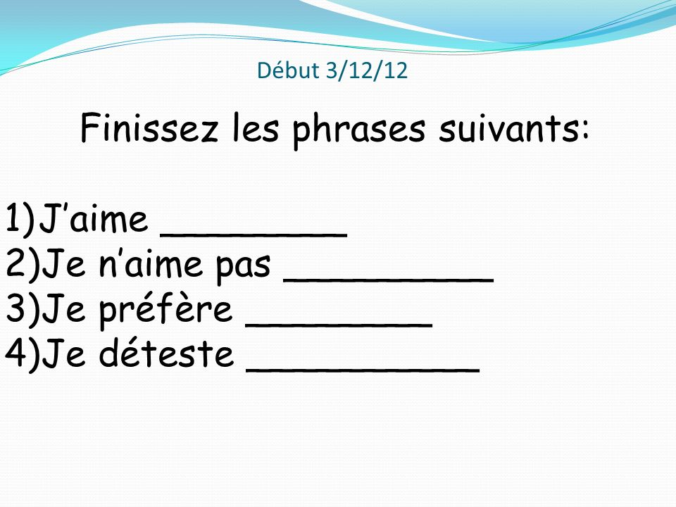 Début 4/12/12 Rewrite the following sentences to say that you do not want to do the following activities.