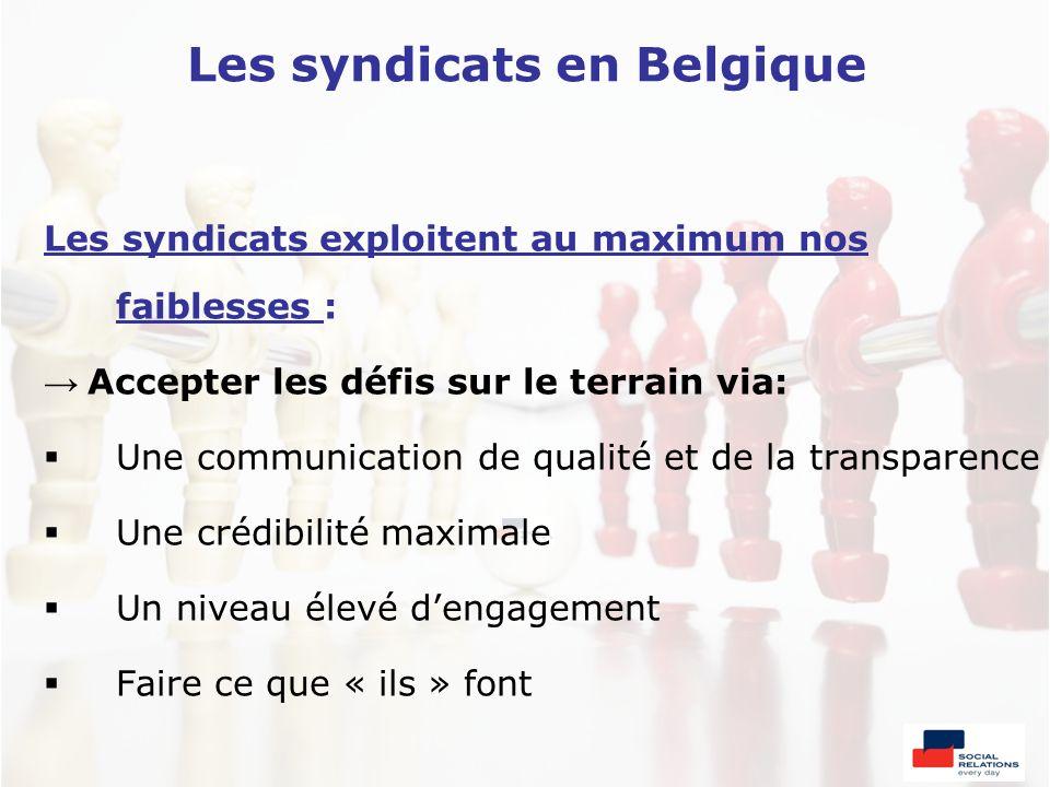 Les syndicats en Belgique Les syndicats exploitent au maximum nos faiblesses : Accepter les défis sur le terrain via: Une communication de qualité et