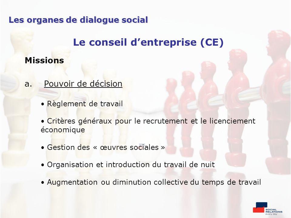 Missions a.Pouvoir de décision Règlement de travail Critères généraux pour le recrutement et le licenciement économique Gestion des « œuvres sociales