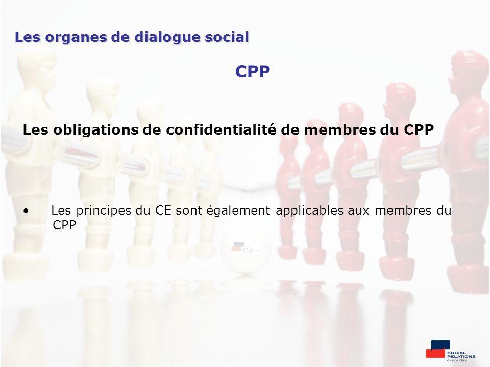 Les obligations de confidentialité de membres du CPP Les principes du CE sont également applicables aux membres du CPP Les organes de dialogue social