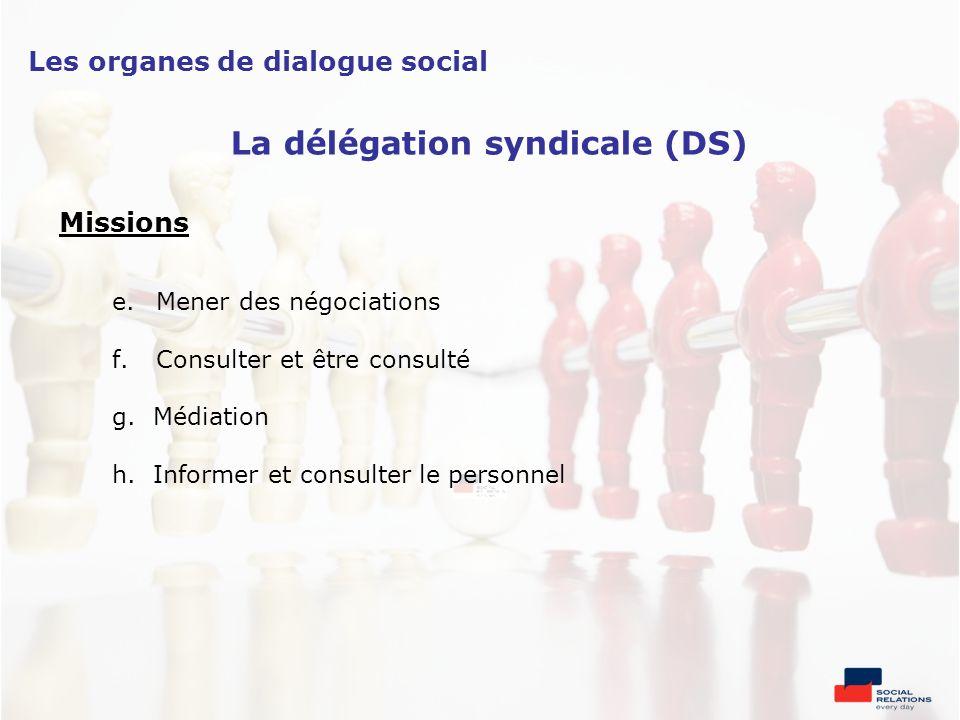 Missions e. Mener des négociations f. Consulter et être consulté g. Médiation h. Informer et consulter le personnel Les organes de dialogue social La