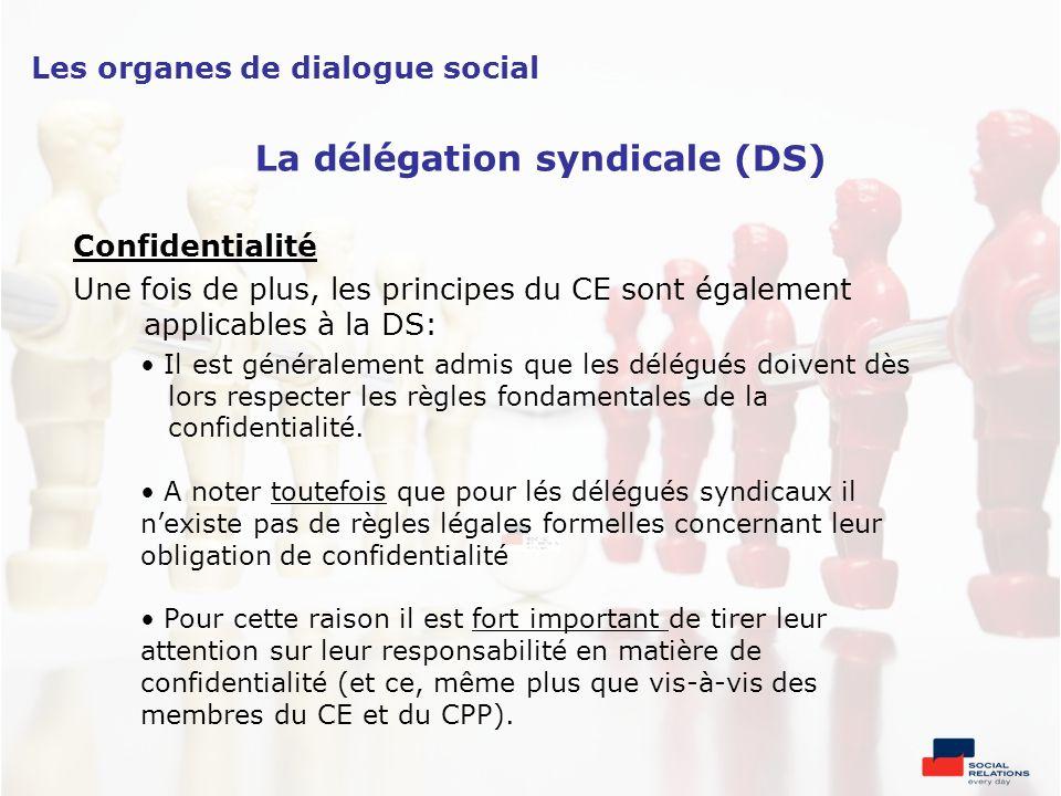 Confidentialité Une fois de plus, les principes du CE sont également applicables à la DS: Il est généralement admis que les délégués doivent dès lors
