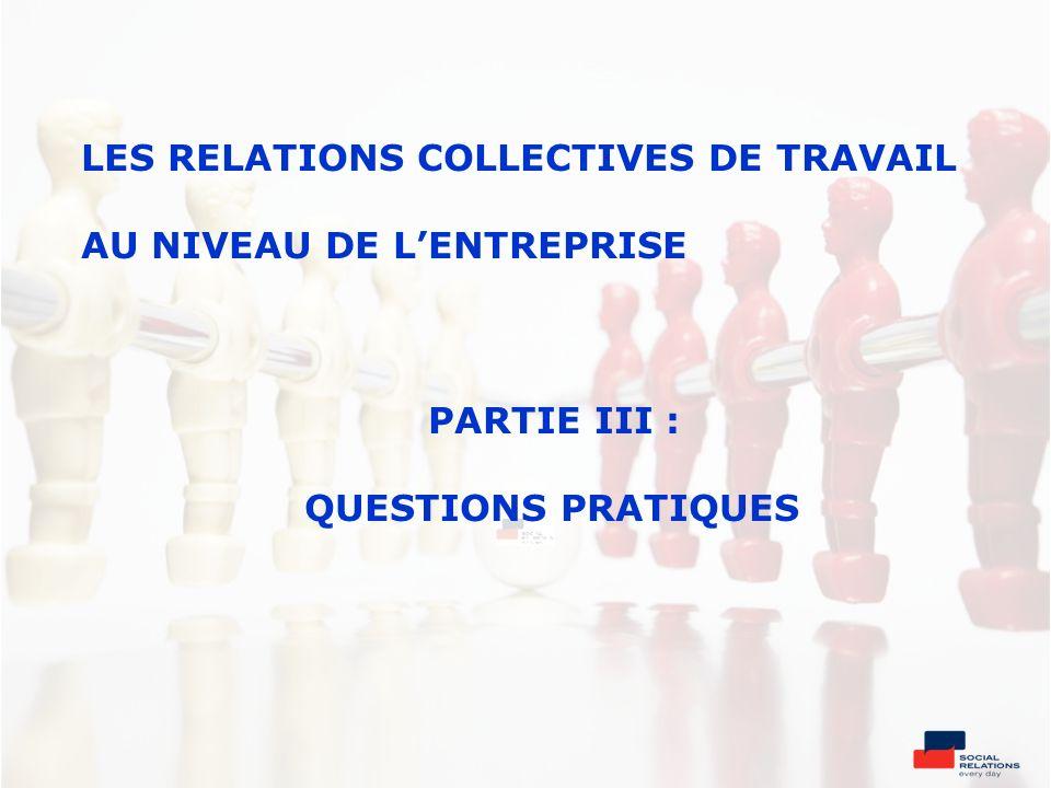 LES RELATIONS COLLECTIVES DE TRAVAIL AU NIVEAU DE LENTREPRISE PARTIE III : QUESTIONS PRATIQUES