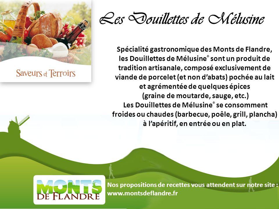 Spécialité gastronomique des Monts de Flandre, les Douillettes de Mélusine ® sont un produit de tradition artisanale, composé exclusivement de viande