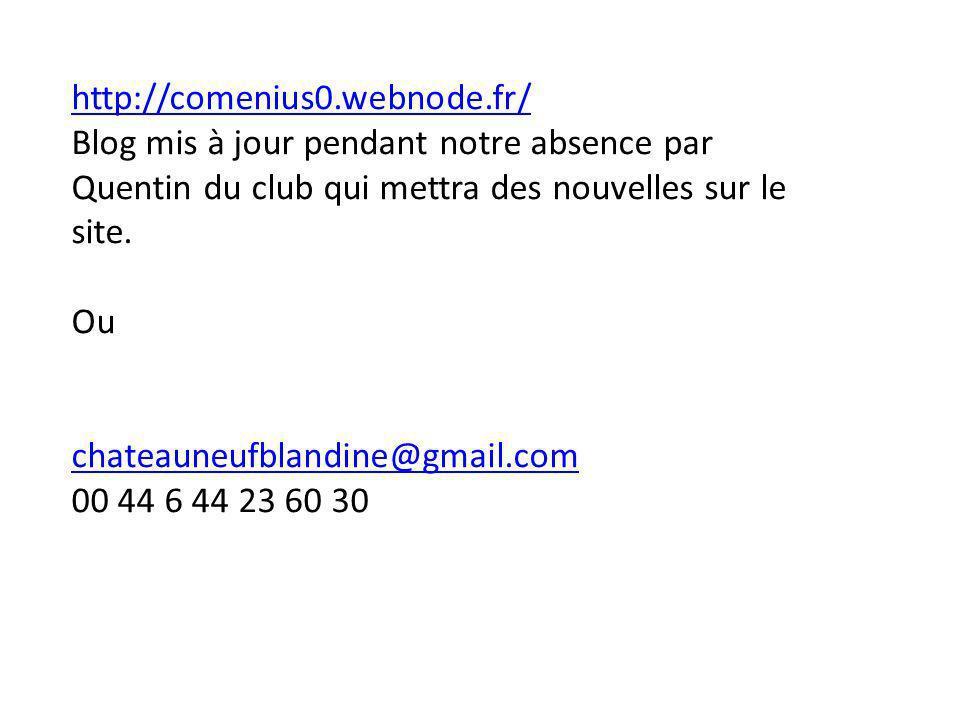 http://comenius0.webnode.fr/ Blog mis à jour pendant notre absence par Quentin du club qui mettra des nouvelles sur le site. Ou chateauneufblandine@gm