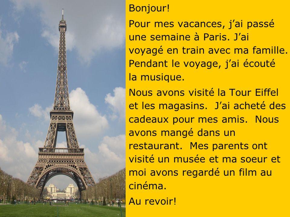 Bonjour.Pour mes vacances, jai passé une semaine à Paris.