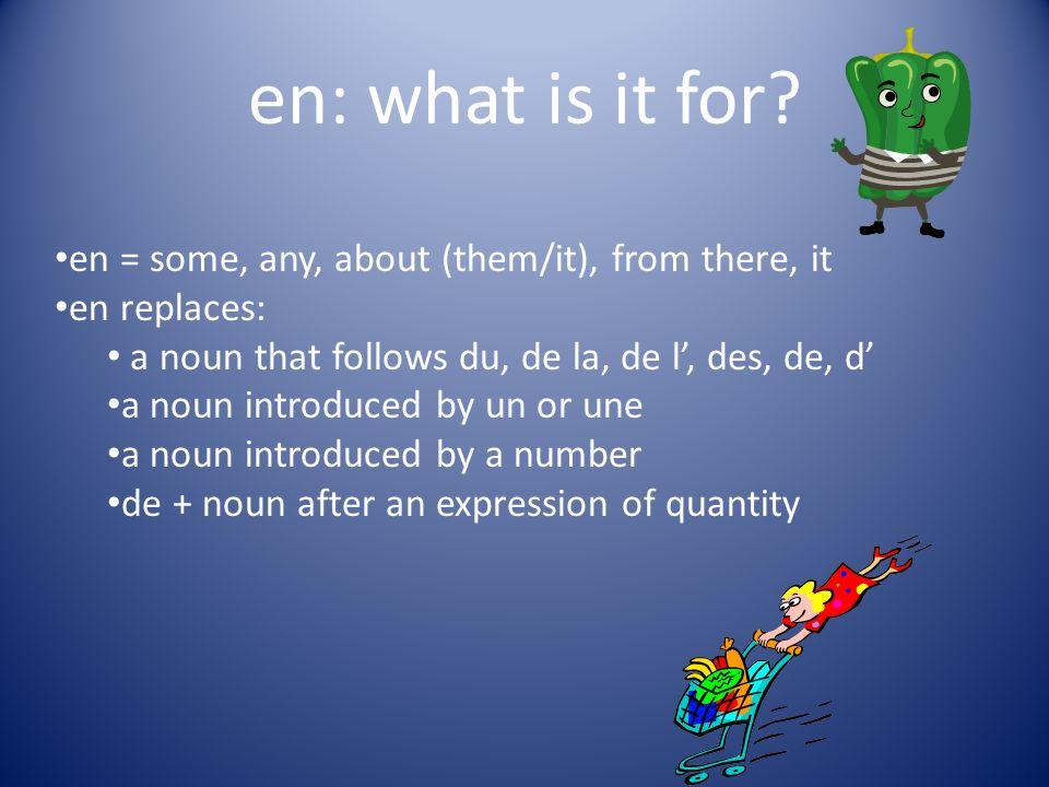 Examples with en Tu as des fraises.Oui, jen ai.I have some.