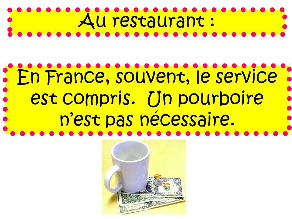Au restaurant : En France, souvent, le service est compris. Un pourboire nest pas nécessaire.