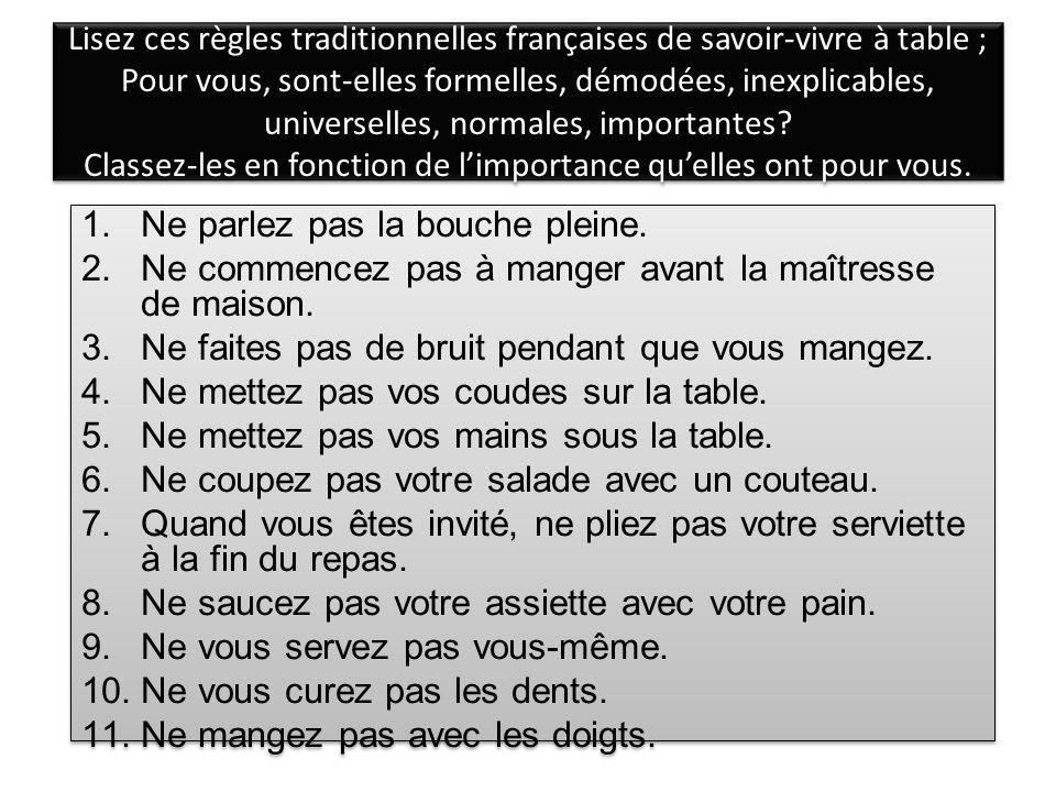 Lisez ces règles traditionnelles françaises de savoir-vivre à table ; Pour vous, sont-elles formelles, démodées, inexplicables, universelles, normales