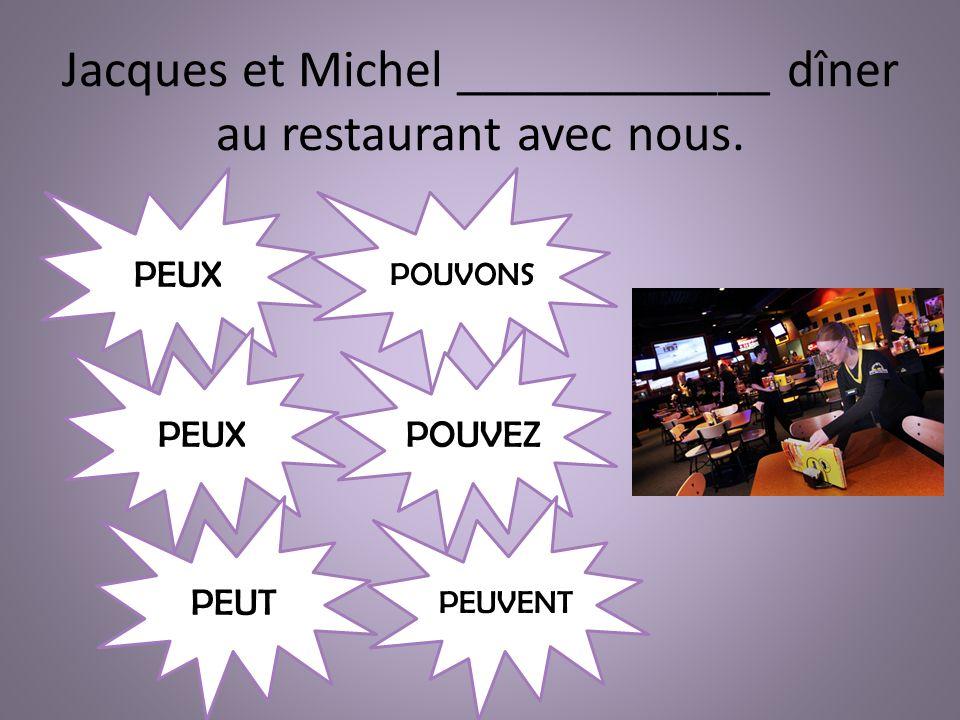 Jacques et Michel ____________ dîner au restaurant avec nous. PEUX PEUT POUVONS POUVEZ PEUVENT