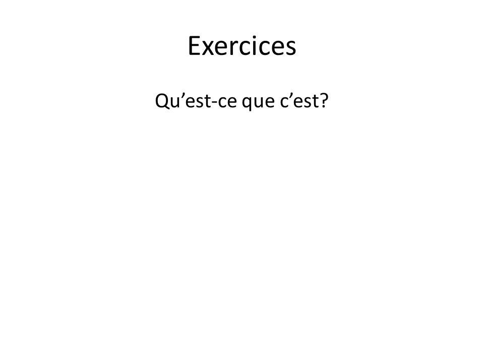 Exercices Quest-ce que cest?