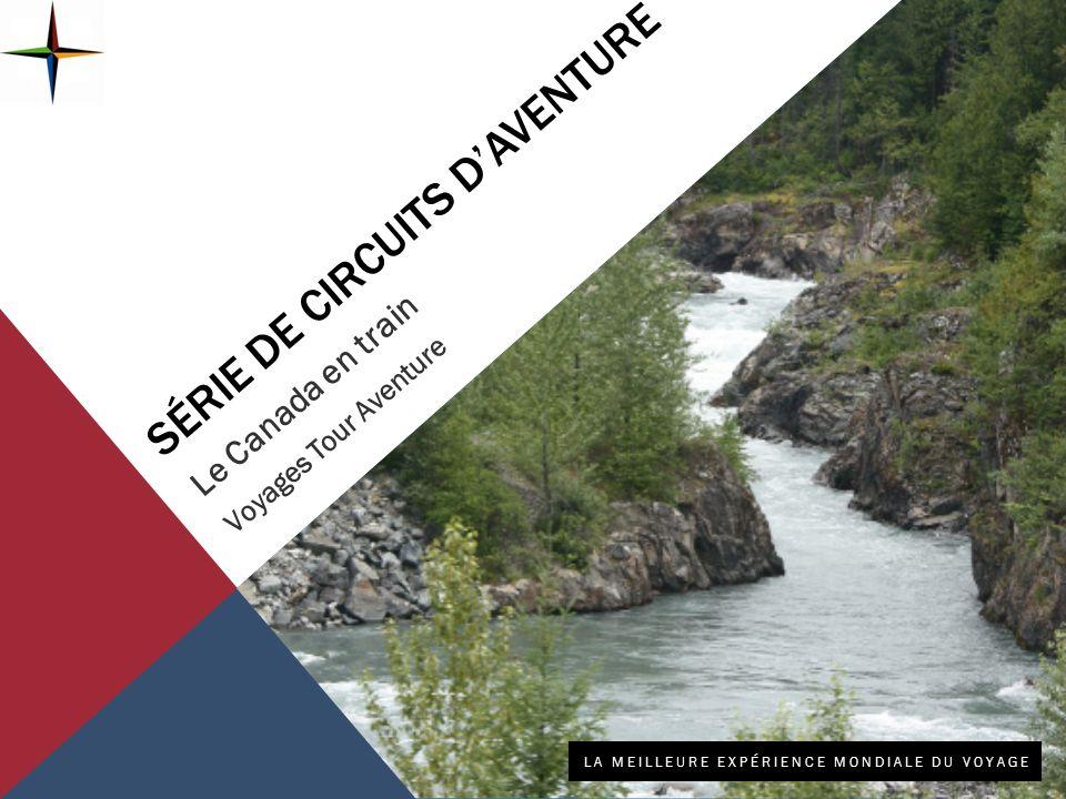 SÉRIE DE CIRCUITS DAVENTURE Le Canada en train Voyages Tour Aventure LA MEILLEURE EXPÉRIENCE MONDIALE DU VOYAGE