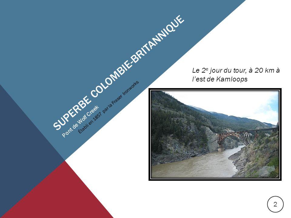 SUPERBE COLOMBIE-BRITANNIQUE Pont de Wolf Creek Établi en 1857 par la Fraser Ironworks Le 2 e jour du tour, à 20 km à lest de Kamloops 2