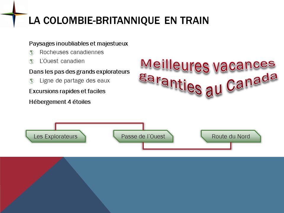 LA COLOMBIE-BRITANNIQUE EN TRAIN Paysages inoubliables et majestueux Rocheuses canadiennes LOuest canadien Dans les pas des grands explorateurs Ligne