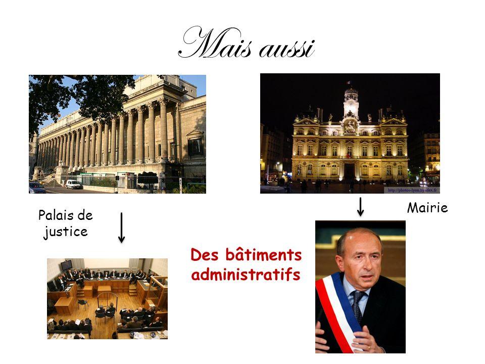 Mais aussi Des bâtiments administratifs Palais de justice Mairie