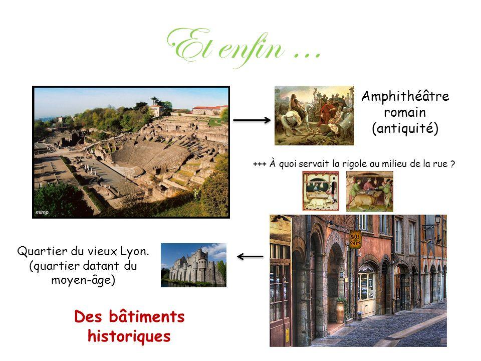 Et enfin … Des bâtiments historiques Amphithéâtre romain (antiquité) Quartier du vieux Lyon. (quartier datant du moyen-âge) +++ À quoi servait la rigo