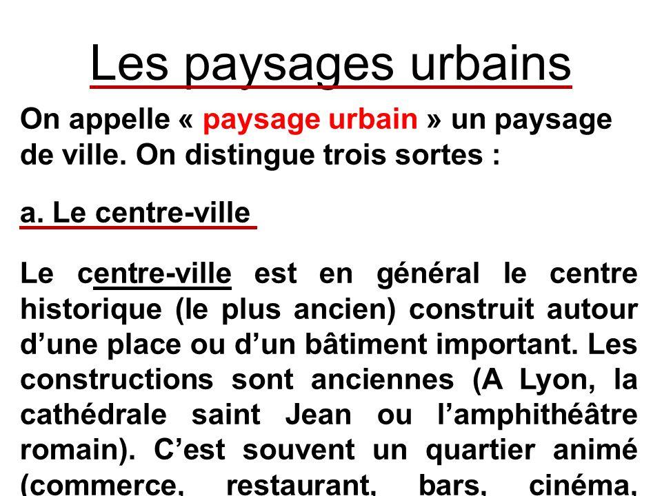 Les paysages urbains On appelle « paysage urbain » un paysage de ville. On distingue trois sortes : a. Le centre-ville Le centre-ville est en général