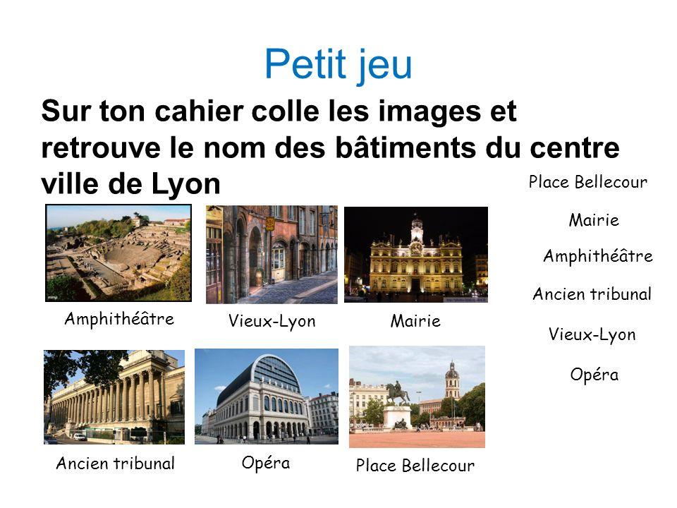 Petit jeu Sur ton cahier colle les images et retrouve le nom des bâtiments du centre ville de Lyon Opéra Vieux-Lyon Mairie Amphithéâtre Ancien tribuna