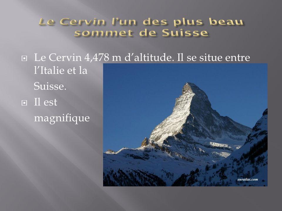 Le Cervin 4,478 m daltitude. Il se situe entre lItalie et la Suisse. Il est magnifique