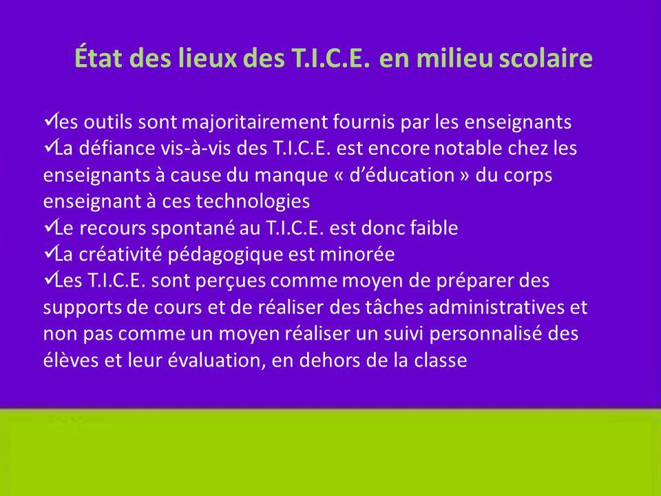 État des lieux des T.I.C.E. en milieu scolaire les outils sont majoritairement fournis par les enseignants La défiance vis-à-vis des T.I.C.E. est enco