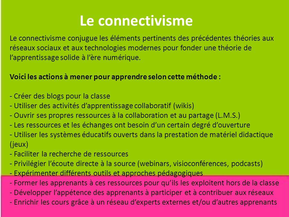 Le connectivisme Le connectivisme conjugue les éléments pertinents des précédentes théories aux réseaux sociaux et aux technologies modernes pour fond