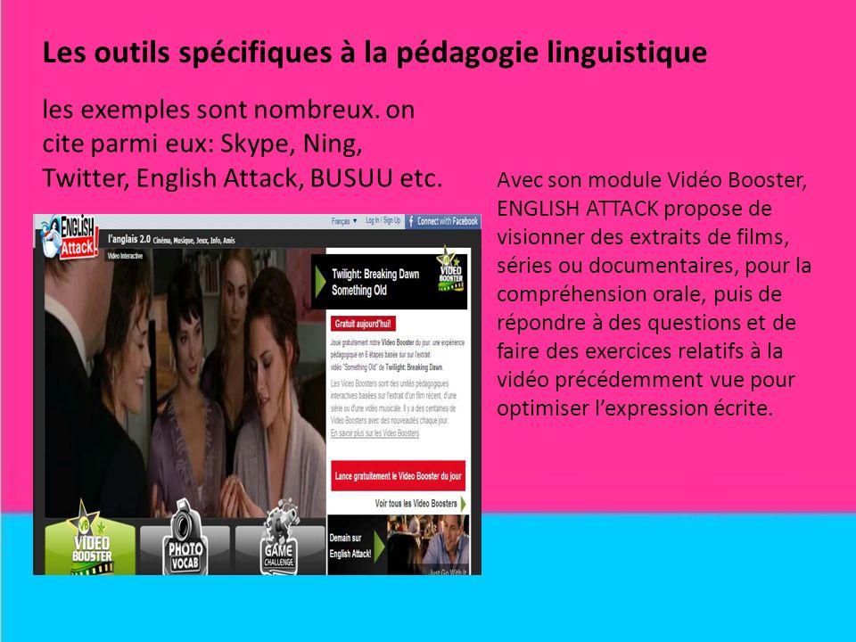 Les outils spécifiques à la pédagogie linguistique les exemples sont nombreux. on cite parmi eux: Skype, Ning, Twitter, English Attack, BUSUU etc. Ave