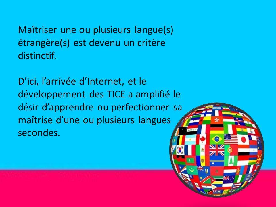 Maîtriser une ou plusieurs langue(s) étrangère(s) est devenu un critère distinctif. Dici, larrivée dInternet, et le développement des TICE a amplifié