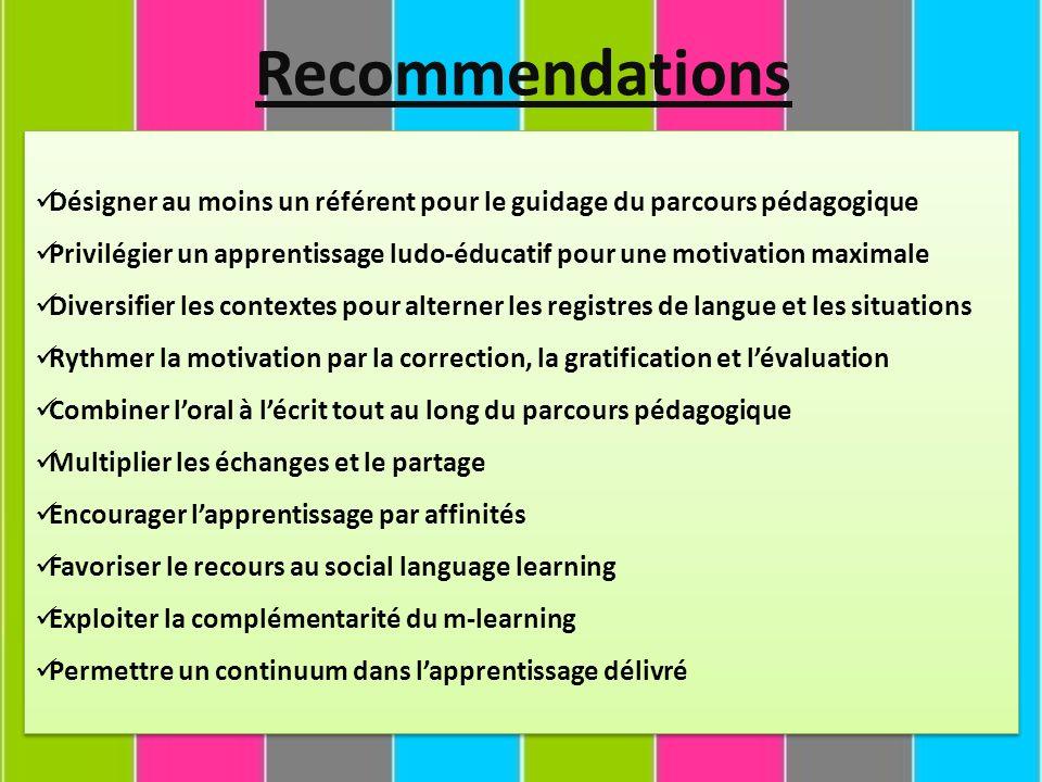Recommendations Désigner au moins un référent pour le guidage du parcours pédagogique Privilégier un apprentissage ludo-éducatif pour une motivation m