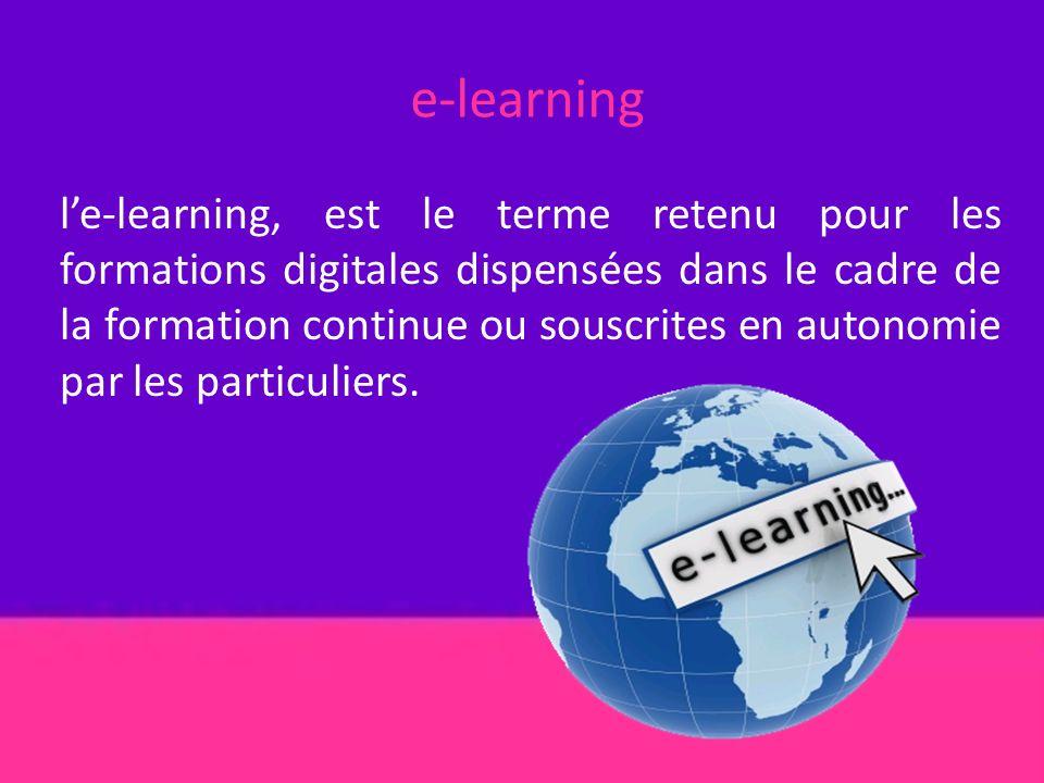 e-learning le-learning, est le terme retenu pour les formations digitales dispensées dans le cadre de la formation continue ou souscrites en autonomie par les particuliers.