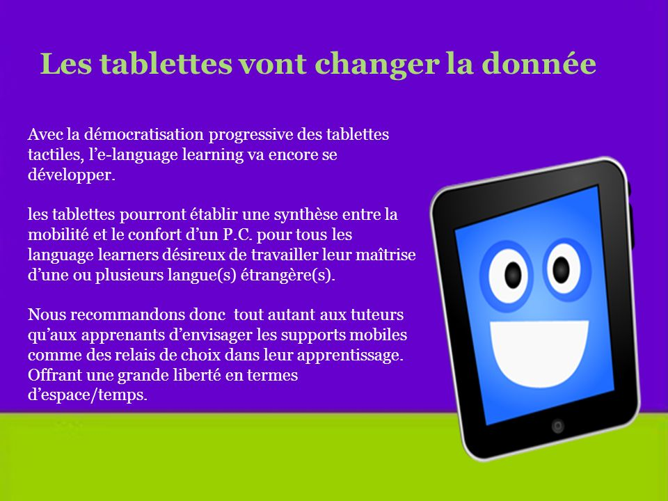 Avec la démocratisation progressive des tablettes tactiles, le-language learning va encore se développer. les tablettes pourront établir une synthèse