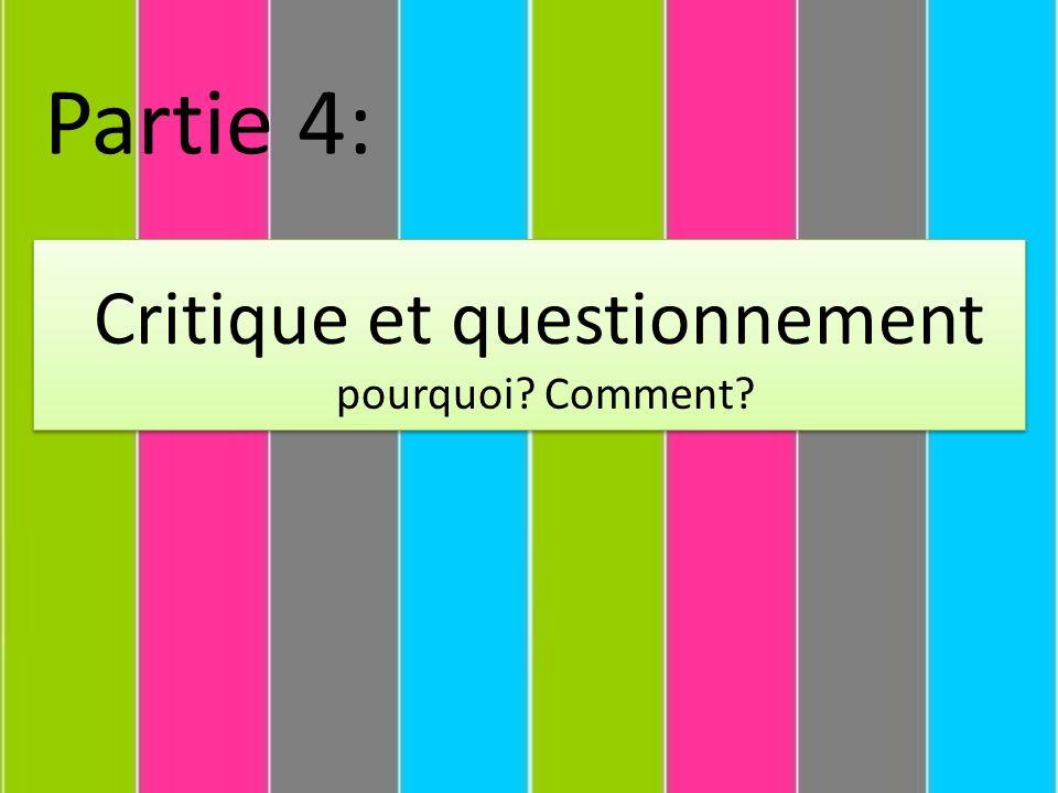 Partie 4: Critique et questionnement pourquoi? Comment?
