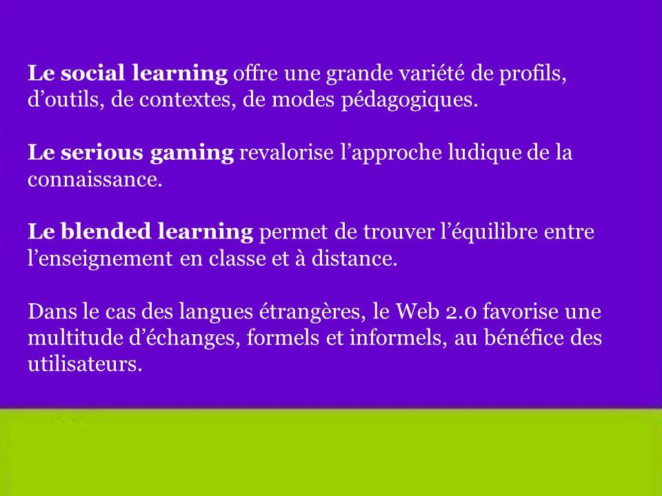 Le social learning offre une grande variété de profils, doutils, de contextes, de modes pédagogiques. Le serious gaming revalorise lapproche ludique d