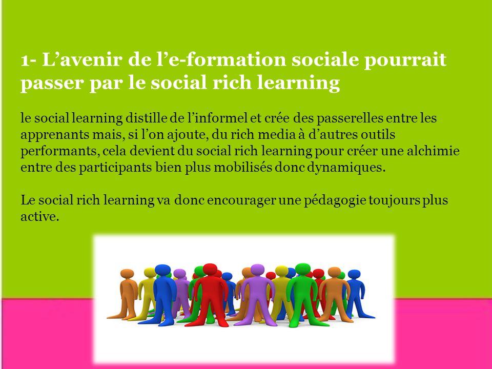 1- Lavenir de le-formation sociale pourrait passer par le social rich learning le social learning distille de linformel et crée des passerelles entre