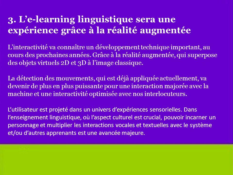 3. Le-learning linguistique sera une expérience grâce à la réalité augmentée Linteractivité va connaître un développement technique important, au cour