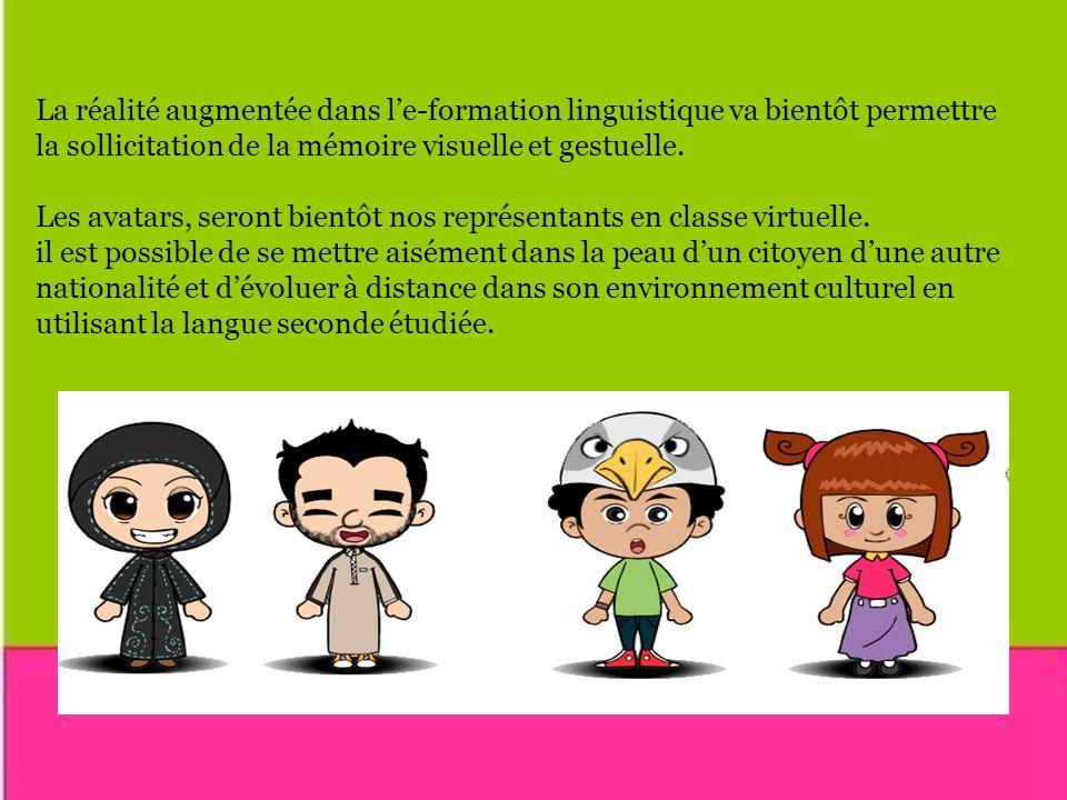 La réalité augmentée dans le-formation linguistique va bientôt permettre la sollicitation de la mémoire visuelle et gestuelle.