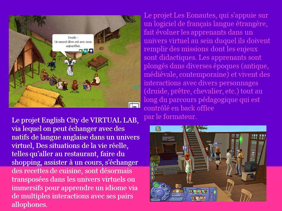 Le projet Les Eonautes, qui sappuie sur un logiciel de français langue étrangère, fait évoluer les apprenants dans un univers virtuel au sein duquel ils doivent remplir des missions dont les enjeux sont didactiques.
