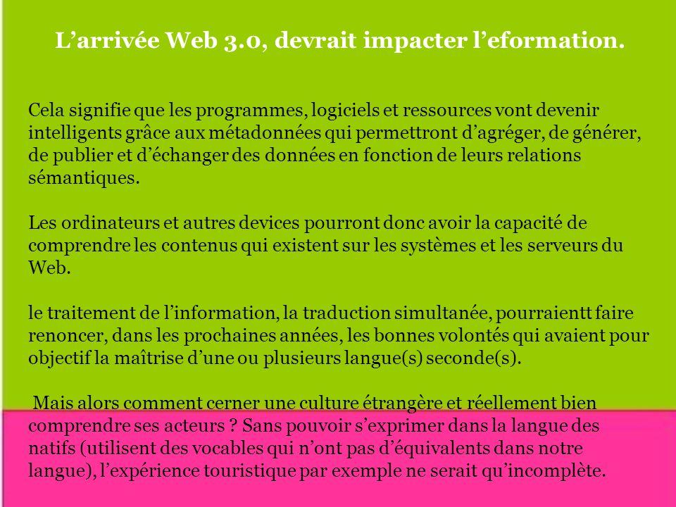 Larrivée Web 3.0, devrait impacter leformation. Cela signifie que les programmes, logiciels et ressources vont devenir intelligents grâce aux métadonn